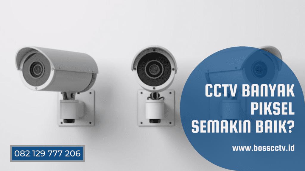 CCTV Banyak Piksel Semakin Baik?