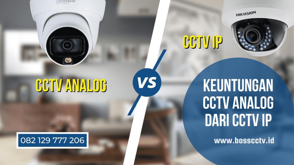 Keuntungan CCTV Analog dari CCTV IP