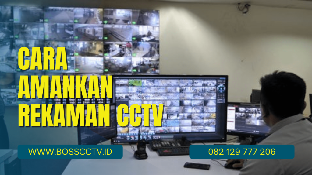 Cara Amankan Rekaman CCTV