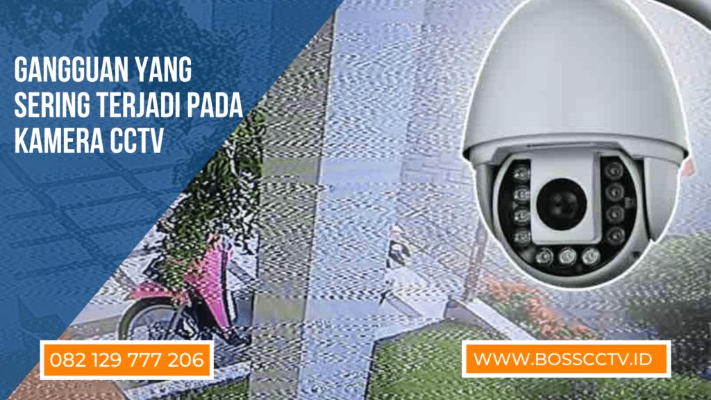 Gangguan yang Sering Terjadi pada Kamera CCTV