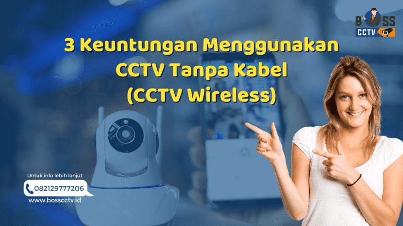 Yuk, Simak 3 Keuntungan Menggunakan CCTV Tanpa Kabel (CCTV Wireless)