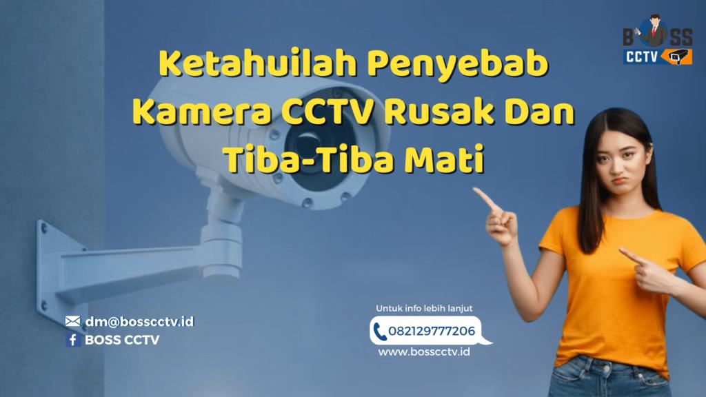 Ketahuilah Penyebab Kamera CCTV Rusak Dan Tiba-Tiba Mati