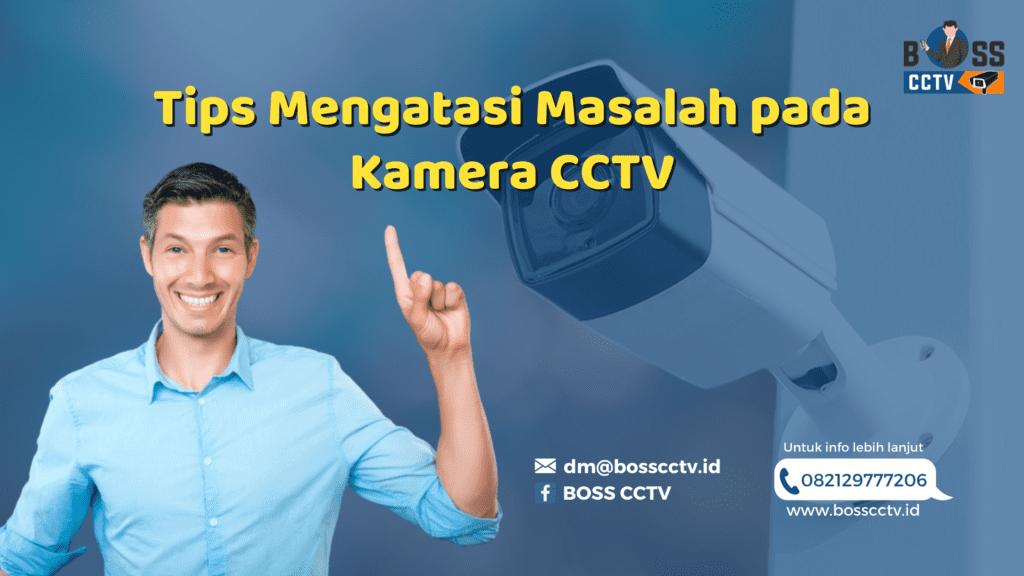Tips Mengatasi Masalah pada Kamera CCTV