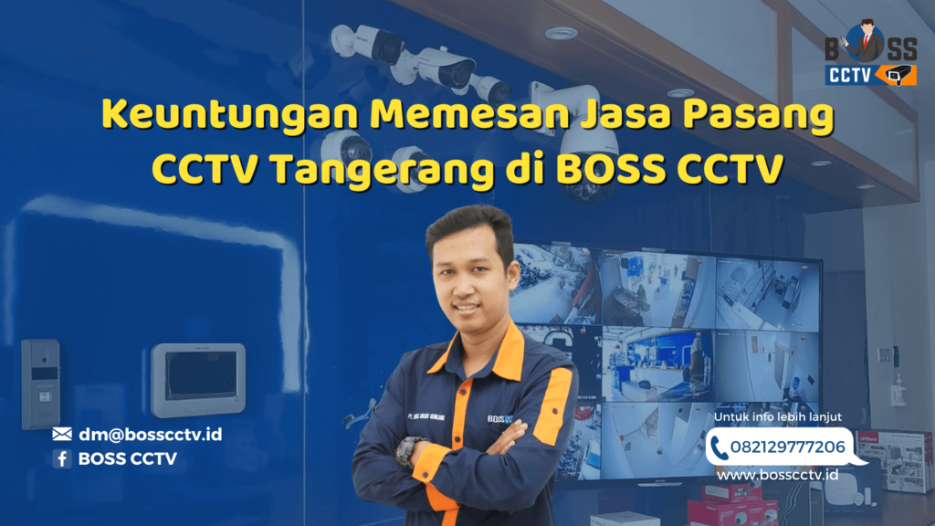 Keuntungan Memesan Jasa Pasang CCTV Tangerang di BOSS CCTV
