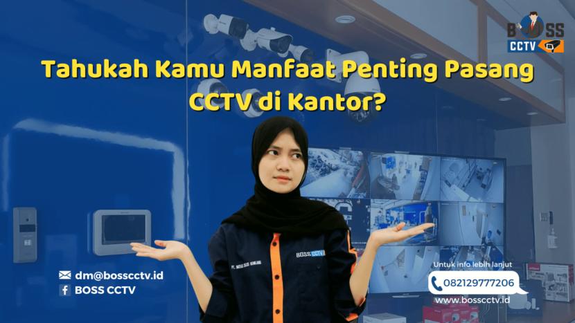 Tahukah Kamu Manfaat Penting Pasang CCTV di Kantor?